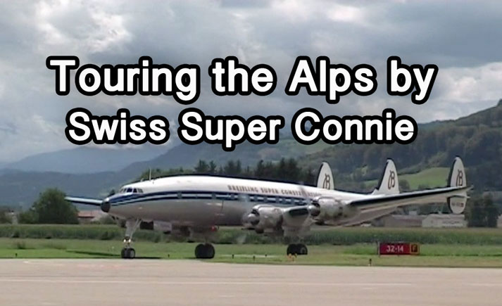 Swiss Super Connie air tour of the Swiss Alps