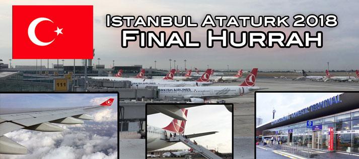 Istanbul Ataturk Final Hurrah 2018 with A330 flight to Izmir