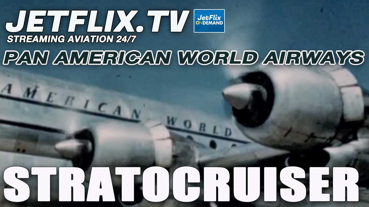 Pan American Boeing 377 Stratocruiser Introduction to Service Late 1940s - Now on JetFlix TV