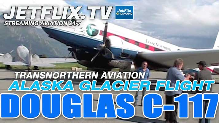 Alaska Glacier Flightseeing on a Super DC-3 C-117 - Now on JetFlix TV