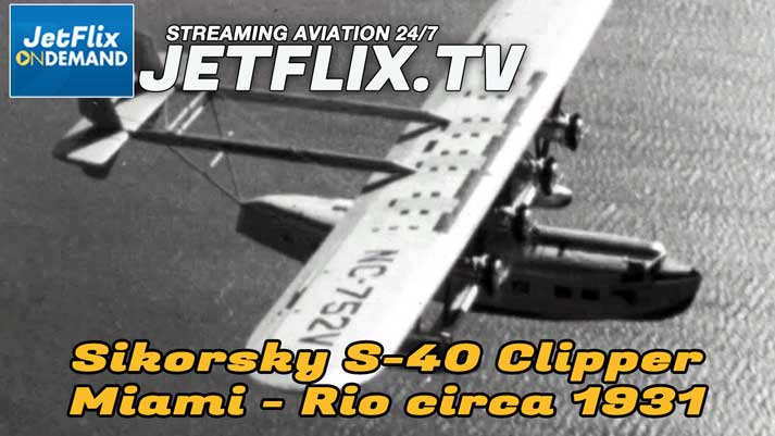 Pan American Airways Flying the Lindberg Trail Sikorsky S-40 To Rio circa 1931 - Now on JetFlix TV
